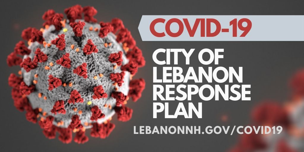 COVID-19 City of Lebanon Planned Response at LebanonNH.gov/COVID19